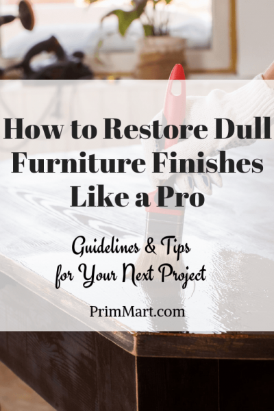 How to Restore Dull Furniture Finishes Like a Pro: Guidelines & Tips for Your Next Project