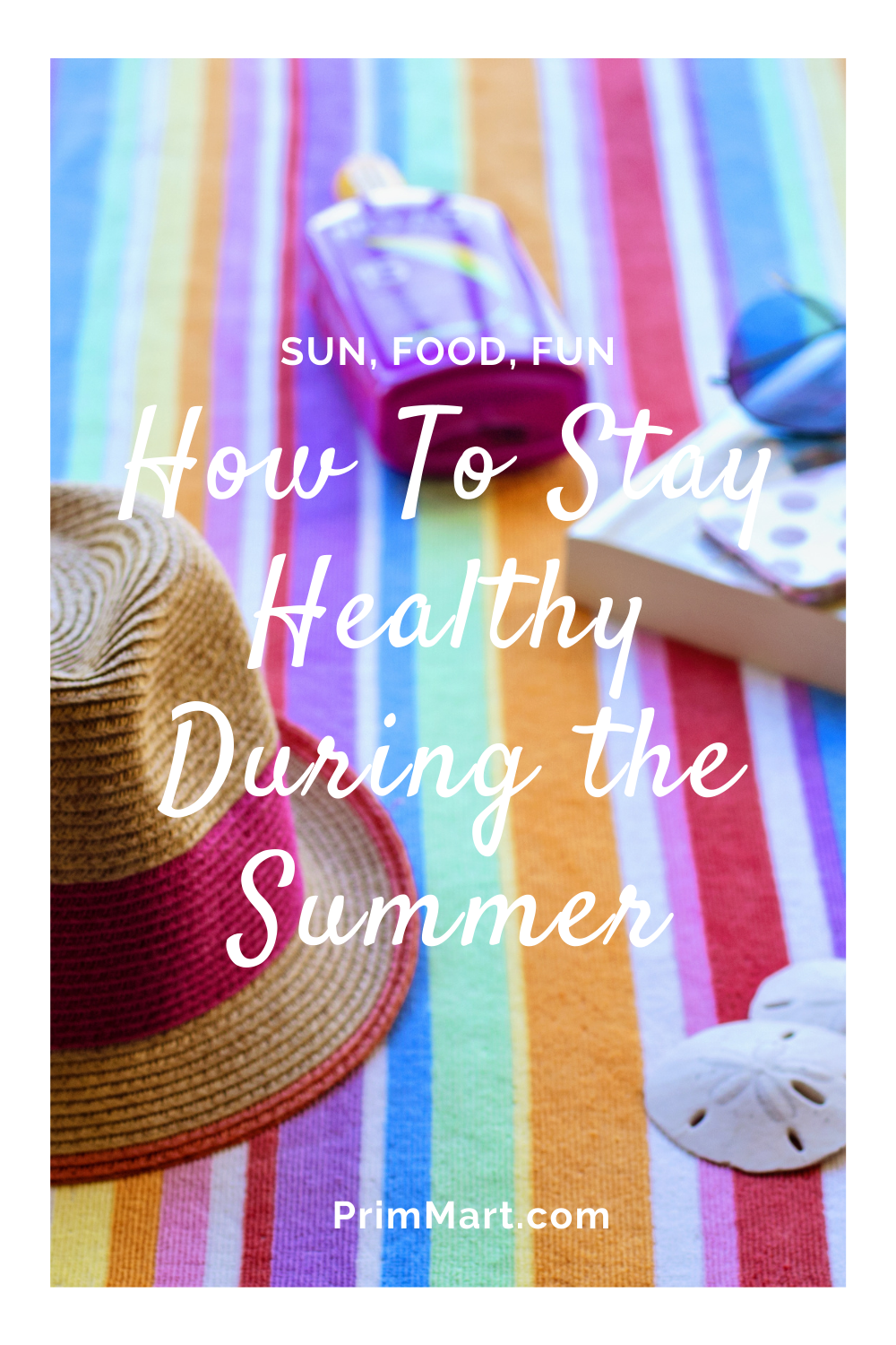 How To Stay Healthy During the Summer